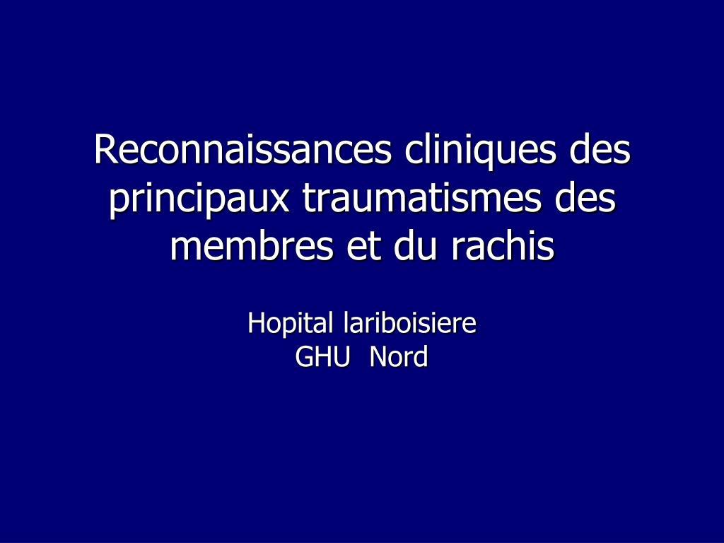 reconnaissances cliniques des principaux traumatismes des membres et du rachis l.
