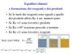 equilibri chimici e formazione dei reagenti o dei prodotti