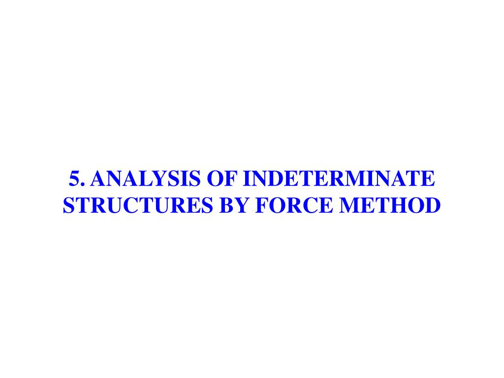 5 analysis of indeterminate structures by force method l.