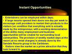 instant opportunities