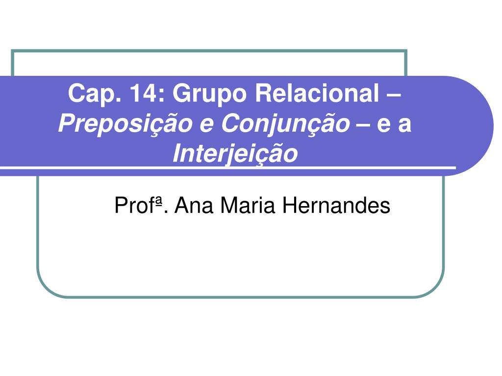 cap 14 grupo relacional preposi o e conjun o e a interjei o l.