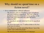 why should we spend time on a fiction novel