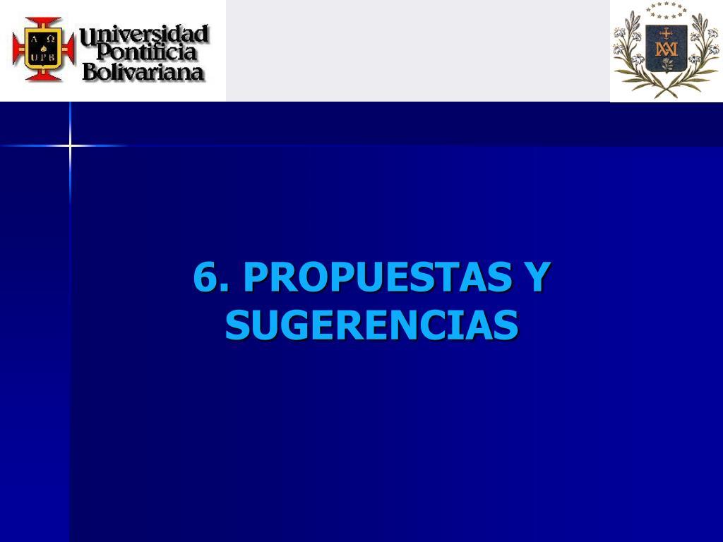 6. PROPUESTAS Y SUGERENCIAS