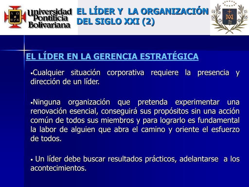 EL LÍDER Y  LA ORGANIZACIÓN DEL SIGLO XXI (2)