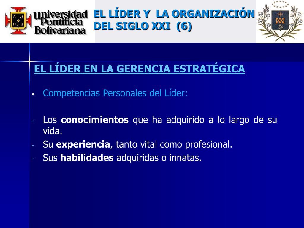EL LÍDER Y  LA ORGANIZACIÓN DEL SIGLO XXI  (6)