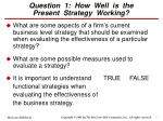 question 1 how well is the present strategy working