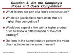 question 3 are the company s prices and costs competitive17