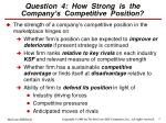 question 4 how strong is the company s competitive position