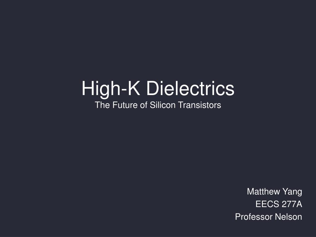 high k dielectrics the future of silicon transistors l.