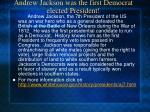 andrew jackson was the first democrat elected president