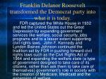 franklin delanor roosevelt transformed the democrat party into what it is today