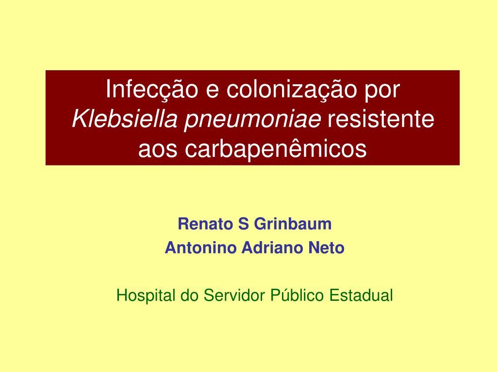 infec o e coloniza o por klebsiella pneumoniae resistente aos carbapen micos l.