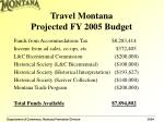 travel montana projected fy 2005 budget