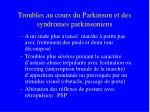 troubles au cours du parkinson et des syndromes parkinsoniens