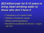 23 billion year for 8 10 years to bring clean drinking water to those who don t have it