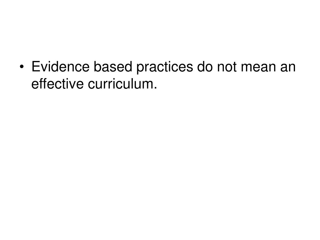 Evidence based practices do not mean an effective curriculum.