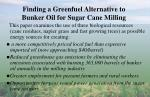 finding a greenfuel alternative to bunker oil for sugar cane milling