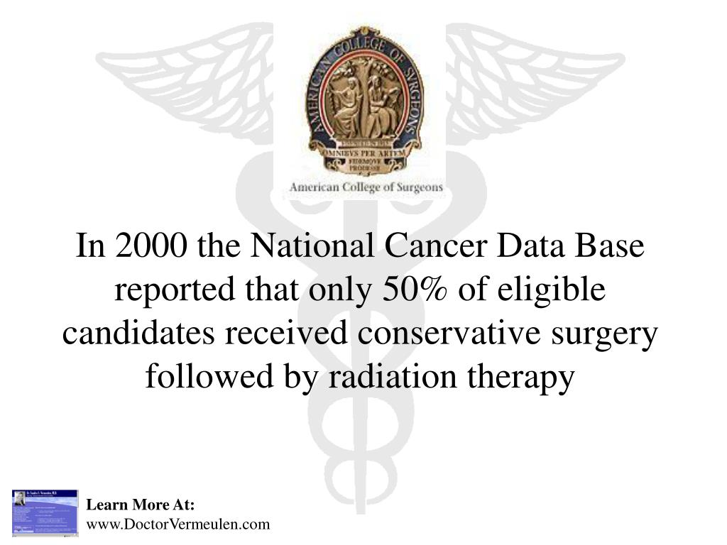 In 2000 the National Cancer Data Base reported that only 50% of eligible candidates received conservative surgery followed by radiation therapy