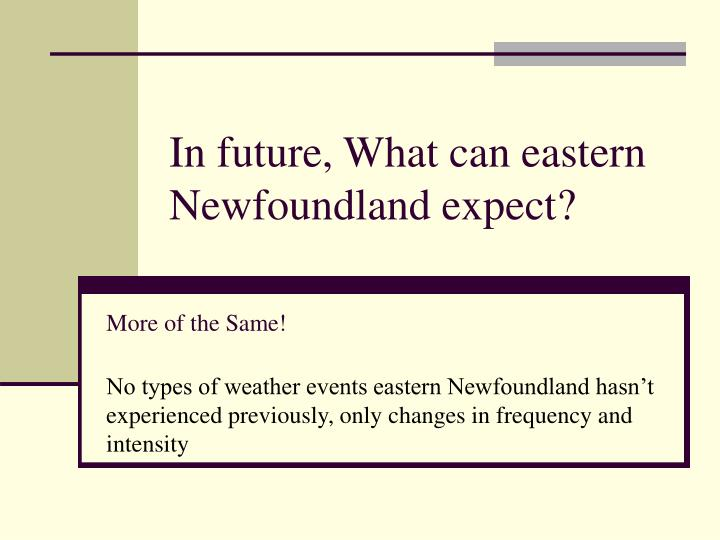 In future what can eastern newfoundland expect