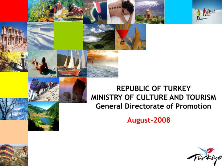 Republ i c of turk ey m i n i stry of culture and tour i sm general directorate of promotion