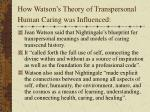 how watson s theory of transpersonal human caring was influenced
