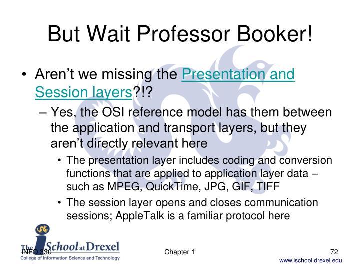 But Wait Professor Booker!