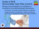 goals of nlb survivorship care plan cont d