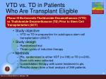 vtd vs td in patients who are transplant eligible