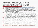 now it s time for you to do a discriminant analysis in spss