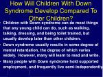 how will children with down syndrome develop compared to other children