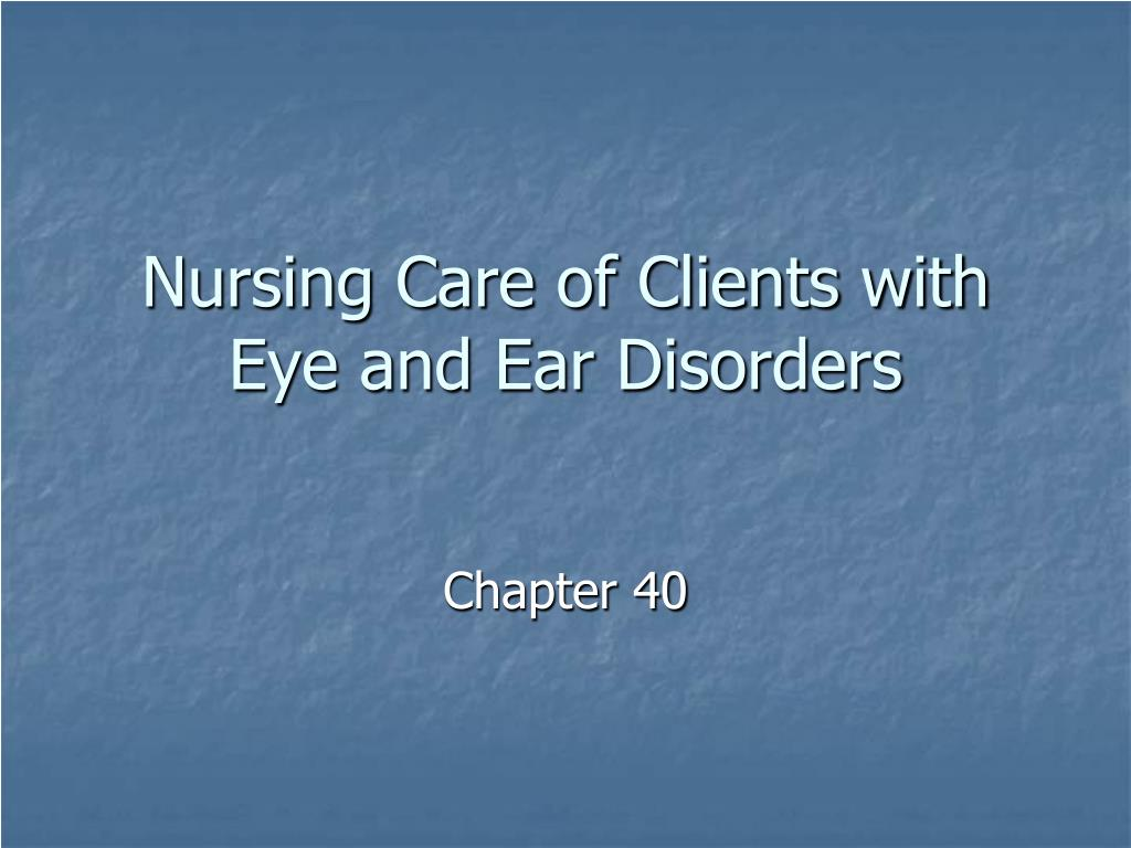 nursing care of clients with eye and ear disorders l.