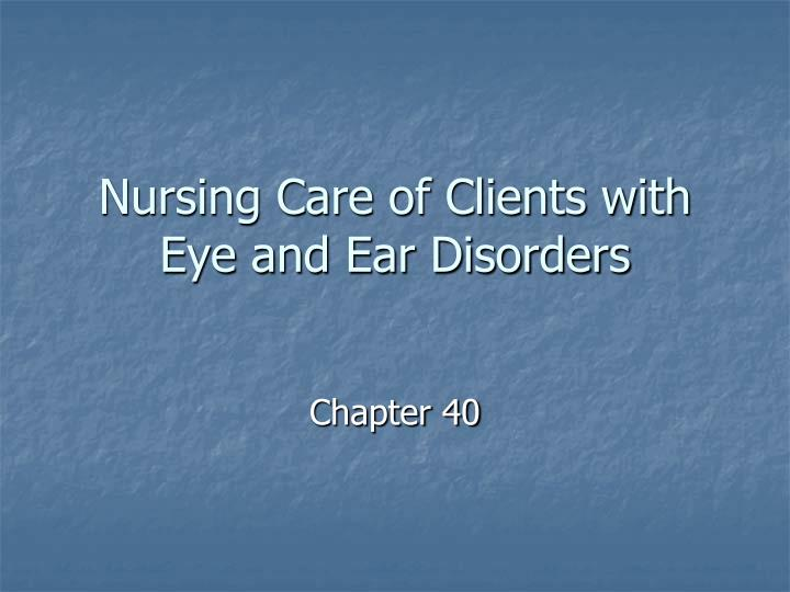 nursing care of clients with eye and ear disorders n.