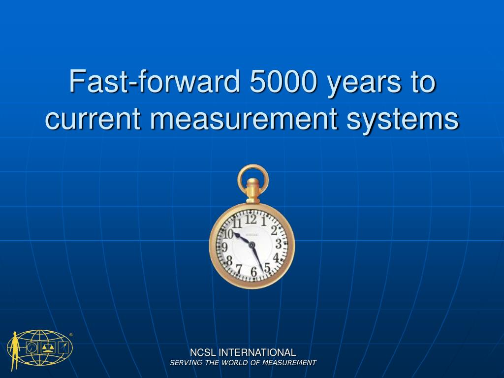 Fast-forward 5000 years to current measurement systems