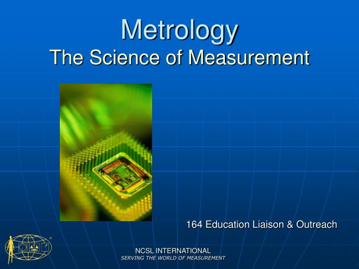 Metrology the science of measurement