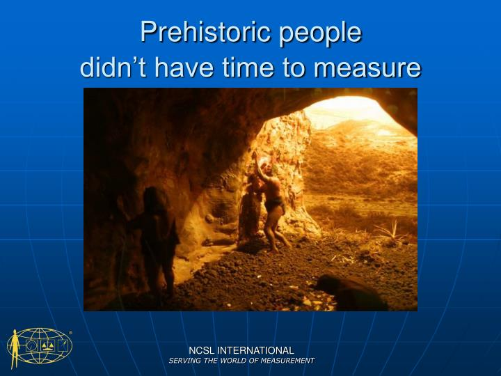 Prehistoric people didn t have time to measure
