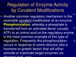 regulation of enzyme activity by covalent modifications