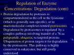 regulation of enzyme concentrations degradation cont
