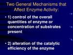 two general mechanisms that affect enzyme activity