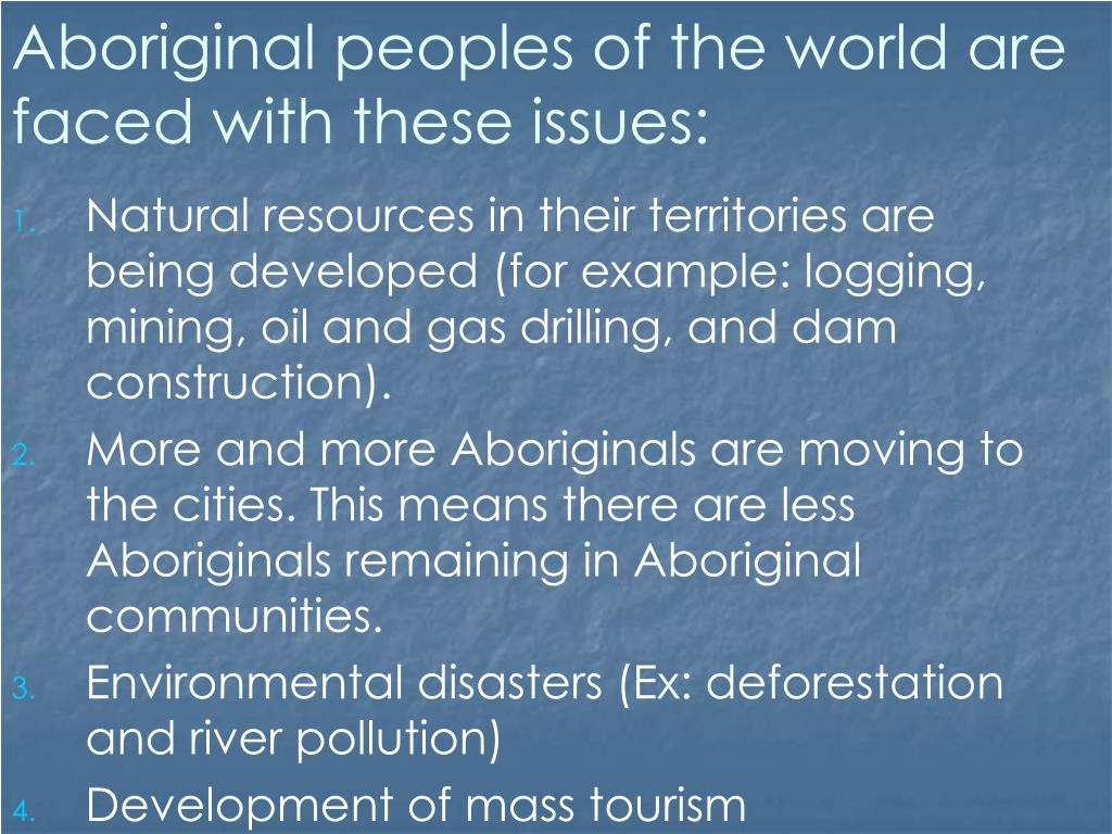 Aboriginal peoples of the world are faced with these issues: