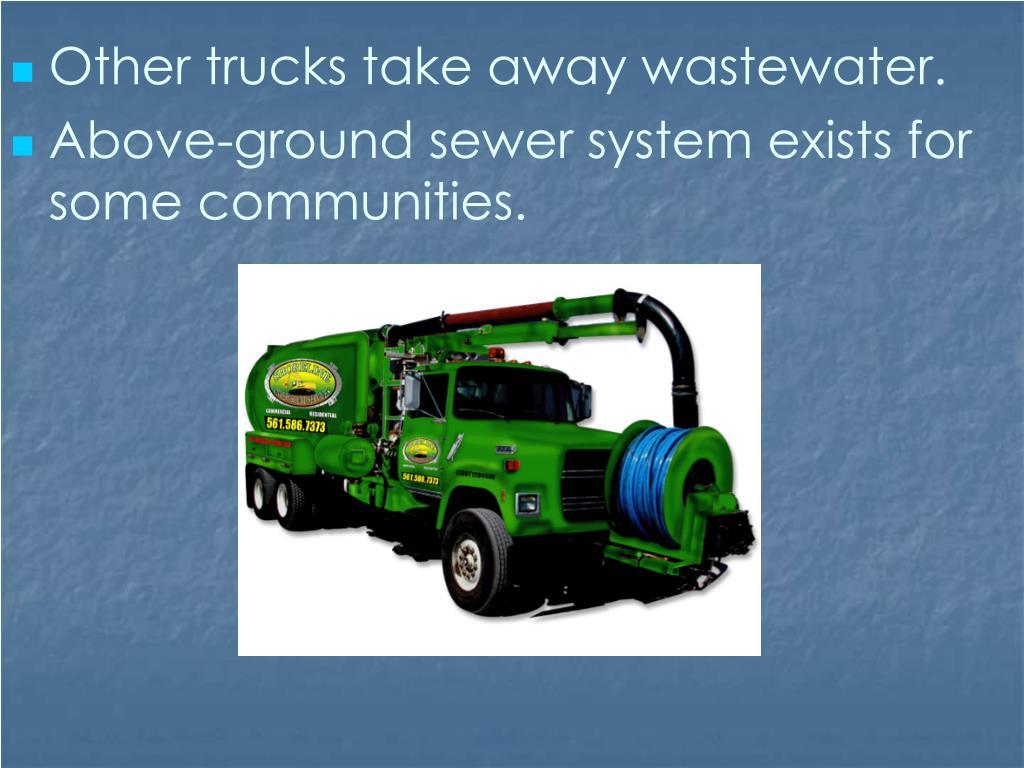 Other trucks take away wastewater.