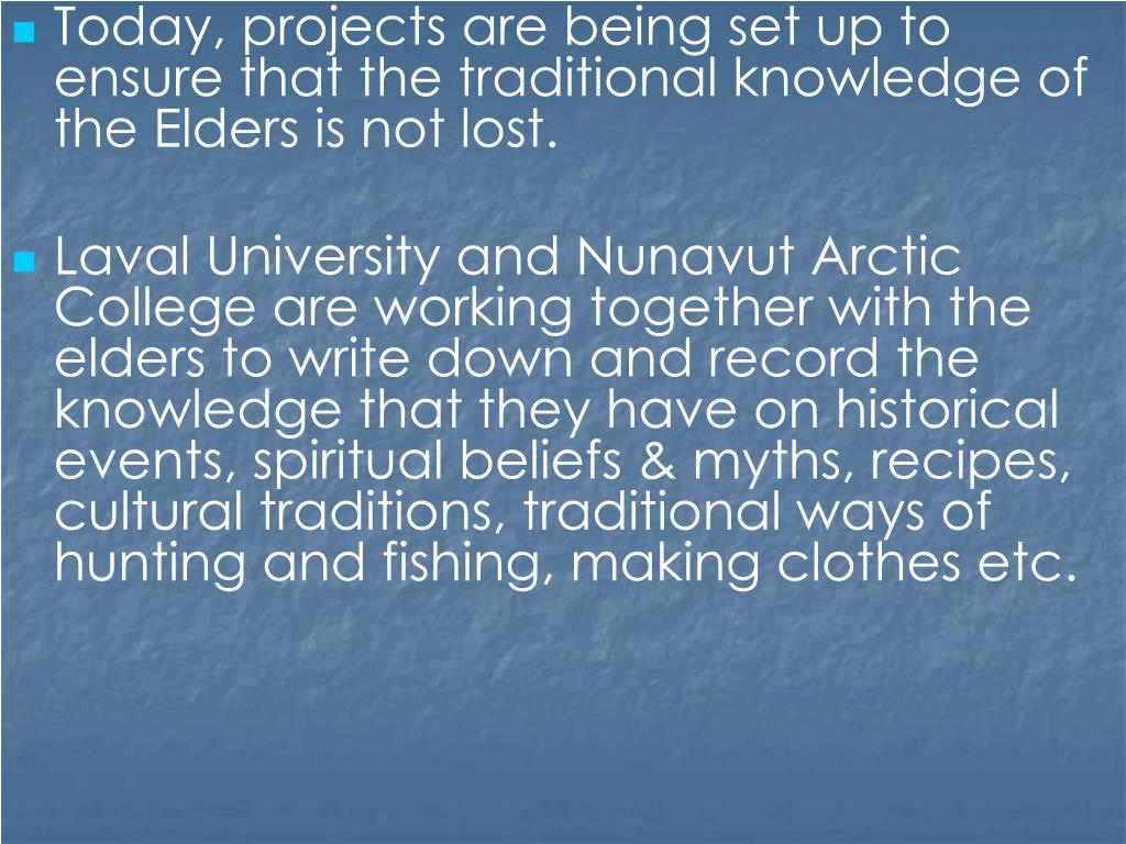 Today, projects are being set up to ensure that the traditional knowledge of the Elders is not lost.