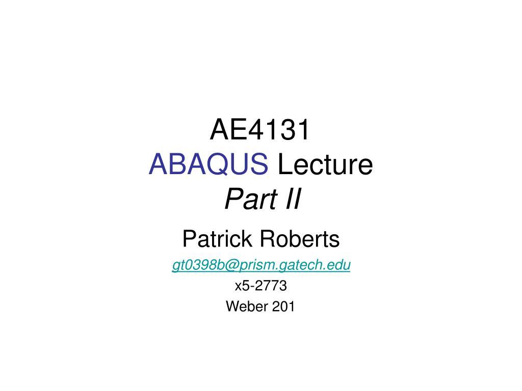 ae4131 abaqus lecture part ii l.