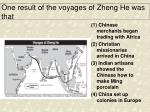 one result of the voyages of zheng he was that
