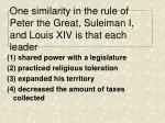 one similarity in the rule of peter the great suleiman i and louis xiv is that each leader