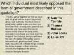 which individual most likely opposed the form of government described in this quotation