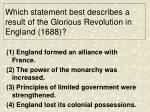 which statement best describes a result of the glorious revolution in england 1688