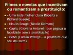 filmes e novelas que incentivam ou romantizam a prostitui o