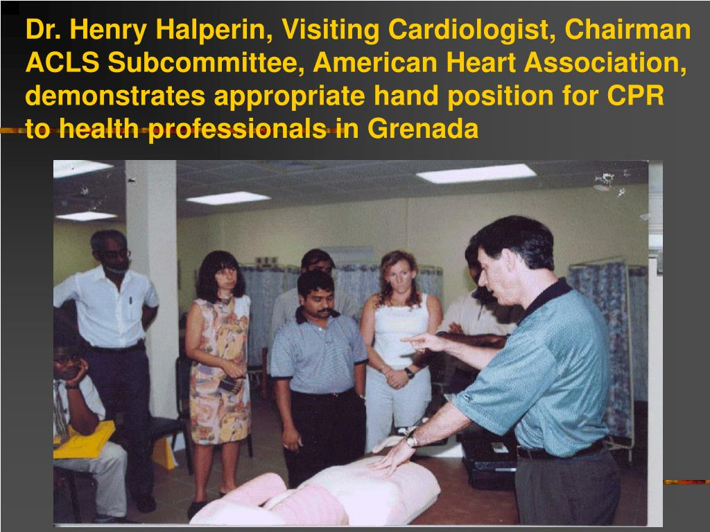 Dr. Henry Halperin, Visiting Cardiologist, Chairman ACLS Subcommittee, American Heart Association, demonstrates appropriate hand position for CPR to health professionals in Grenada