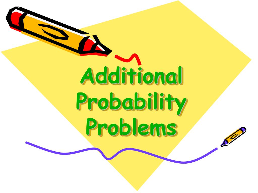 additional probability problems l.