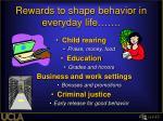 rewards to shape behavior in everyday life